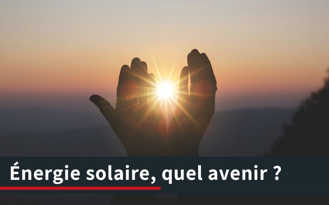 L'énergie solaire, quel avenir ?